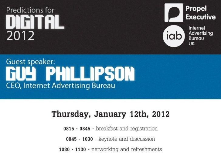 Propel Executive Breakfast   Predictions for 2012    Guy Phillipson, CEOInternet Advertising Bureau www.iabuk.net         ...