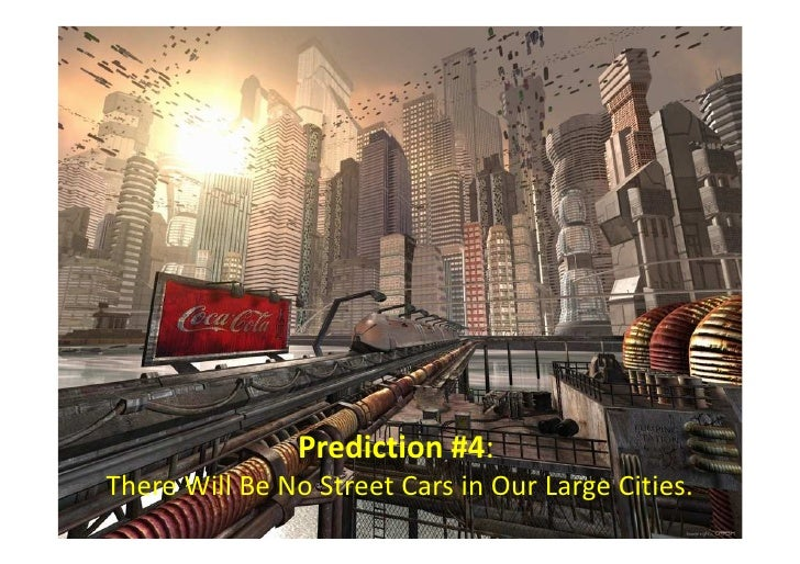 Prediction #4:There Will Be No Street Cars in Our Large Cities.
