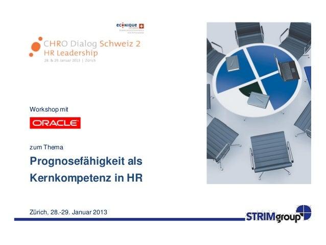 Workshop mitzum ThemaPrognosefähigkeit alsKernkompetenz in HRZürich, 28.-29. Januar 2013