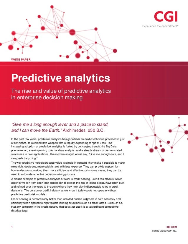 1 cgi.com © 2013 CGI GROUP INC. WHITE PAPER Predictive analytics The rise and value of predictive analytics in enterprise ...