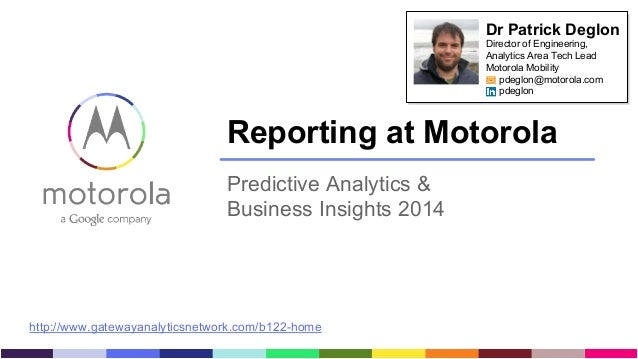 motorola confidential Reporting at Motorola Predictive Analytics & Business Insights 2014 http://www.gatewayanalyticsnetwo...