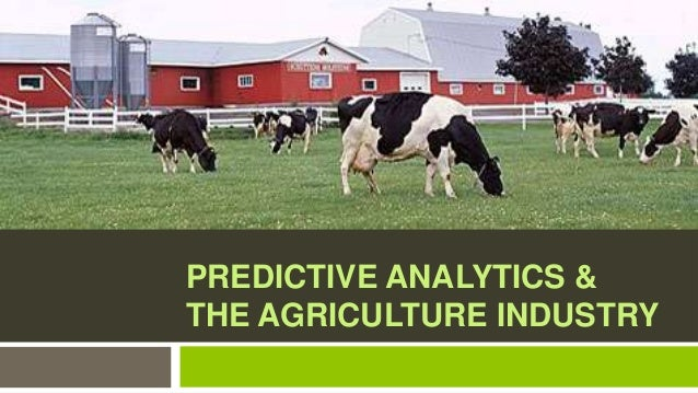 PREDICTIVE ANALYTICS & THE AGRICULTURE INDUSTRY