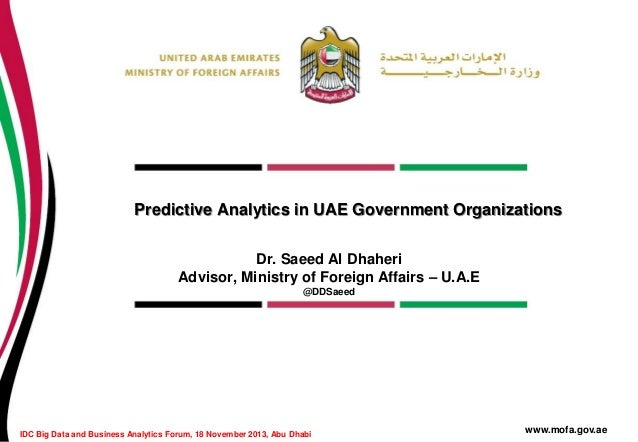 Predictive Analytics in UAE Government Organizations Dr. Saeed Al Dhaheri Advisor, Ministry of Foreign Affairs – U.A.E @DD...