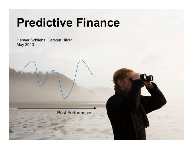 Predictive FinanceHenner Schliebs, Carsten HilkerMay 2013Past Performance
