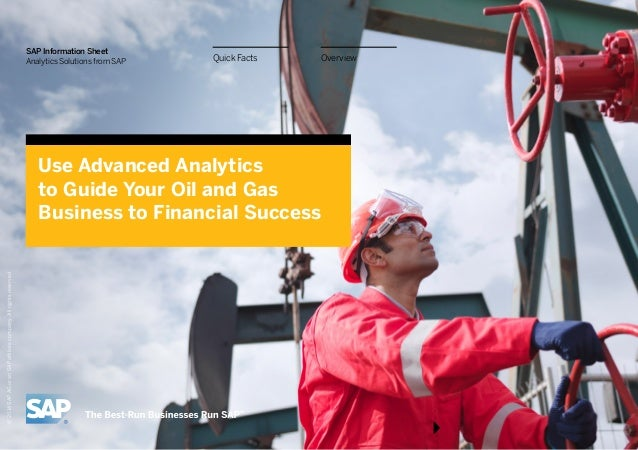 OverviewQuick Facts SAP Information Sheet Analytics Solutions from SAP Use Advanced Analytics to Guide Your Oil and Gas Bu...
