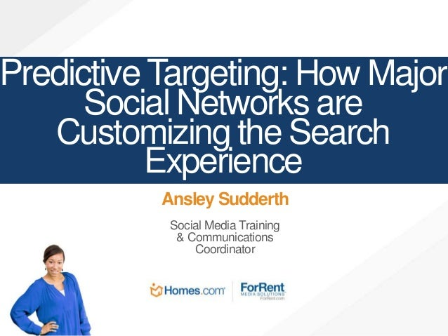 Predictive Targeting: How Major Social Networks are Customizing the Search Experience Ansley Sudderth Social Media Trainin...