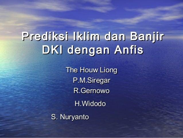 Prediksi Iklim dan Banjir DKI dengan Anfis The Houw Liong P.M.Siregar R.Gernowo H.Widodo S. Nuryanto