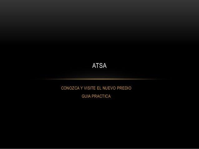 ATSA CONOZCA Y VISITE EL NUEVO PREDIO GUIA PRACTICA
