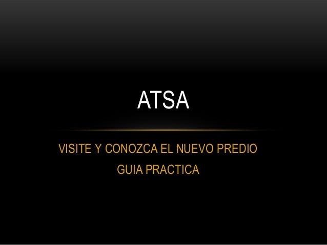 ATSA VISITE Y CONOZCA EL NUEVO PREDIO GUIA PRACTICA