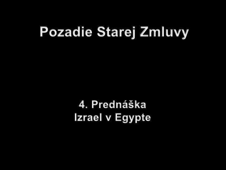 Pozadie Starej Zmluvy<br />4. Prednáška<br />Izrael v Egypte<br />