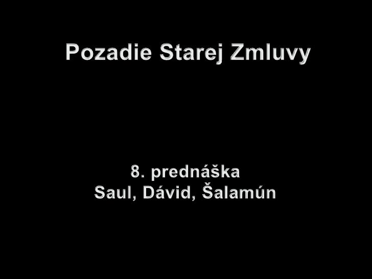 Pozadie Starej Zmluvy<br />8. prednáška<br />Saul, Dávid, Šalamún<br />