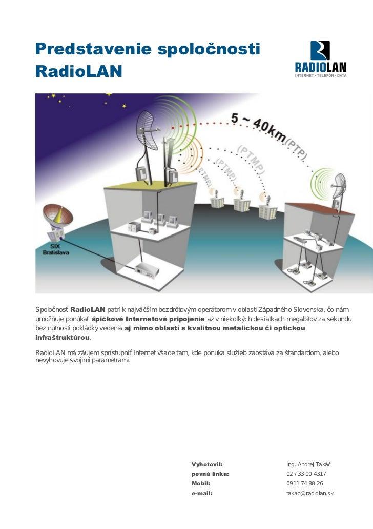 Predstavenie spoločnostiRadioLANSpoločnosť RadioLAN patrí k najväčším bezdrôtovým operátorom v oblasti Západného Slovenska...