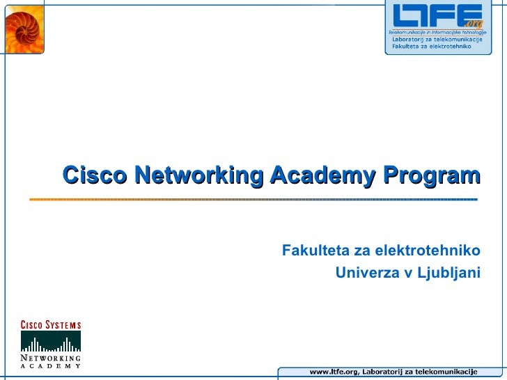 Cisco Networking Academy Program Fakulteta za elektrotehniko Univerza v Ljubljani