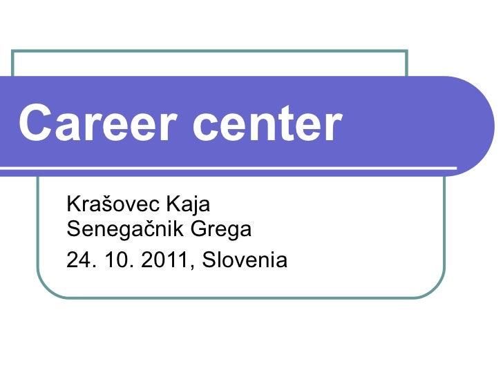 Career center Krašovec Kaja Senegačnik Grega 24. 10. 2011, Slovenia