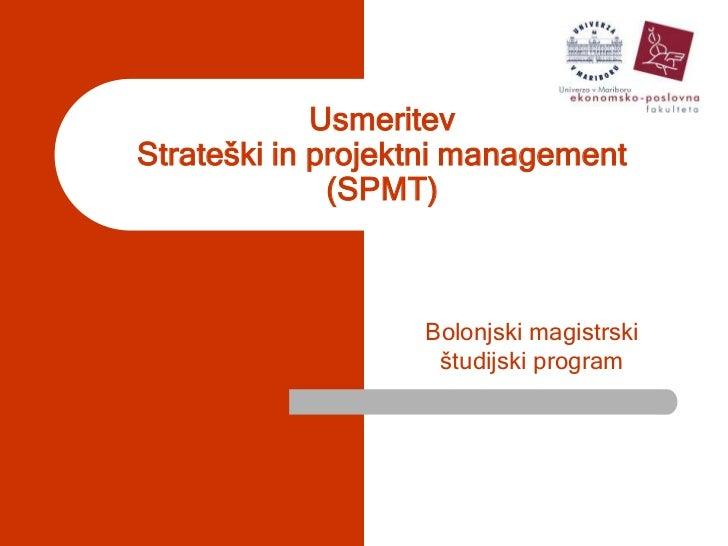 UsmeritevStrateški in projektni management (SPMT)<br />Bolonjski magistrski študijski program<br />