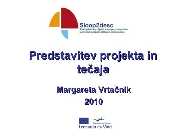 Predstavitev projekta inPredstavitev projekta in tečajatečaja Margareta VrtačnikMargareta Vrtačnik 20102010