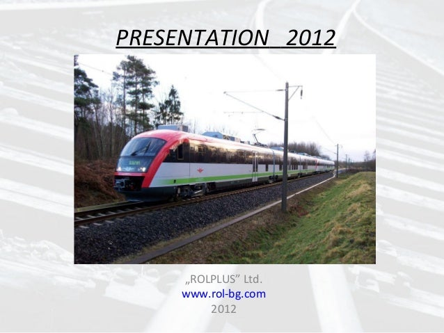 "PRESENTATION 2012     ""ROLPLUS"" Ltd.     www.rol-bg.com         2012"