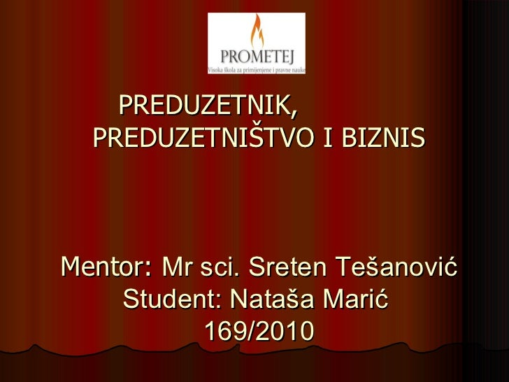 PREDU ZETNIK,  PREDUZETNIŠTVO I BIZNIS Mentor:  Mr sci. Sreten Tešanović Student: Nataša Marić  169/2010