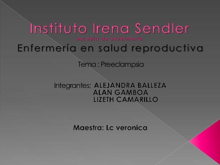 Enfermería en salud reproductiva             Tema : Preeclampsia      Integrantes: