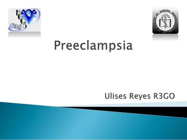 Preeclampsia Síndrome multisistémico de severidad variable, especifico del embarazo , caracterizado por una reducción de l...