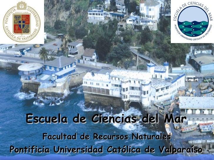 Escuela de Ciencias del Mar   Facultad de Recursos Naturales   Pontificia Universidad Católica de Valparaíso