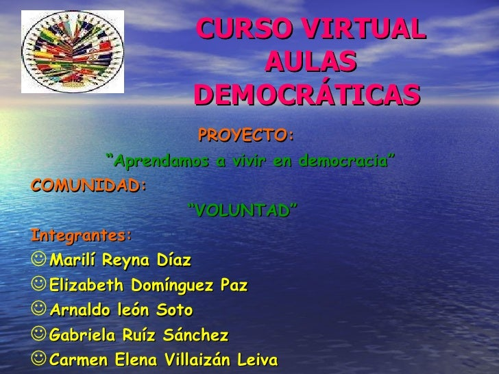"CURSO VIRTUAL AULAS DEMOCRÁTICAS   <ul><li>PROYECTO:  </li></ul><ul><li>"" Aprendamos a vivir en democracia"" </li></ul><ul>..."