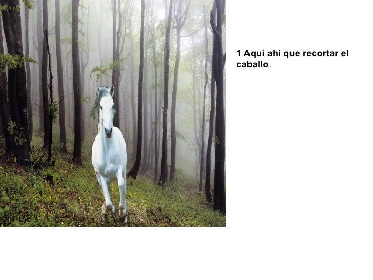 1 Aquí ahi que recortar el caballo.