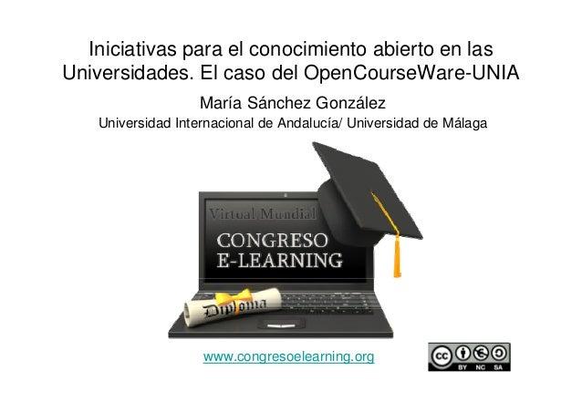 Iniciativas para el conocimiento abierto en lasUniversidades. El caso del OpenCourseWare-UNIA                  María Sánch...