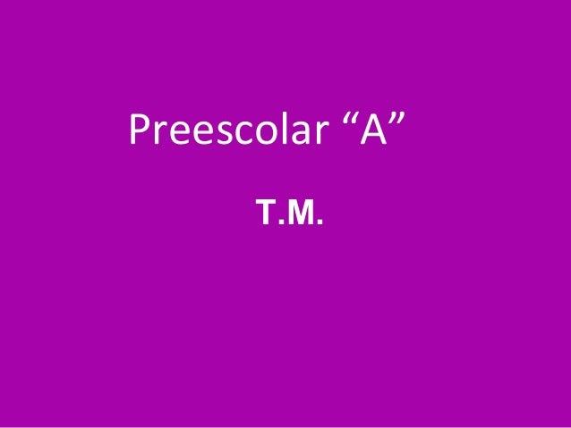 """Preescolar """"A"""" T.M."""