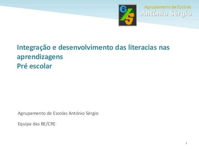 1 Agrupamento de Escolas António Sérgio Equipa das BE/CRE Integração e desenvolvimento das literacias nas aprendizagens Pr...