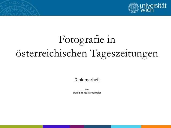 Fotografie in österreichischen Tageszeitungen<br />Diplomarbeit<br />von<br />Daniel Hinterramskogler<br />