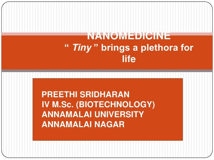 "NANOMEDICINE    "" Tiny "" brings a plethora for                  lifePREETHI SRIDHARANIV M.Sc. (BIOTECHNOLOGY)ANNAMALAI UNI..."
