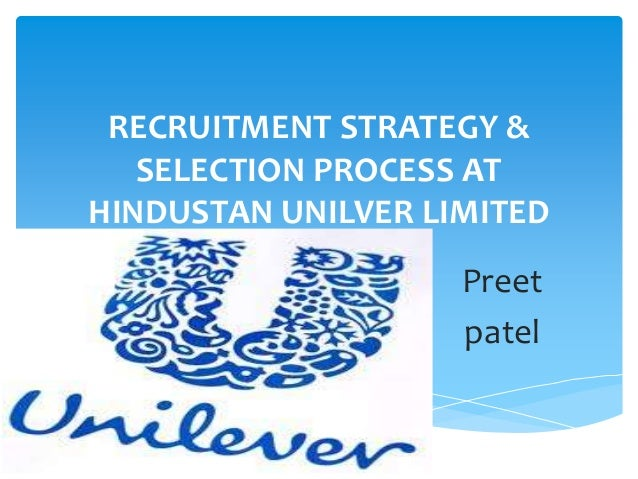 RECRUITMENT STRATEGY &   SELECTION PROCESS ATHINDUSTAN UNILVER LIMITED                    Preet                    patel