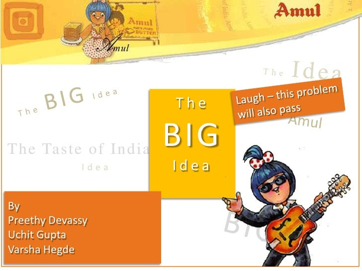 The Idea<br />The BIG Idea<br />Laugh – this problem will also pass<br />The BIG Idea<br />Amul<br />The Taste of India<br...