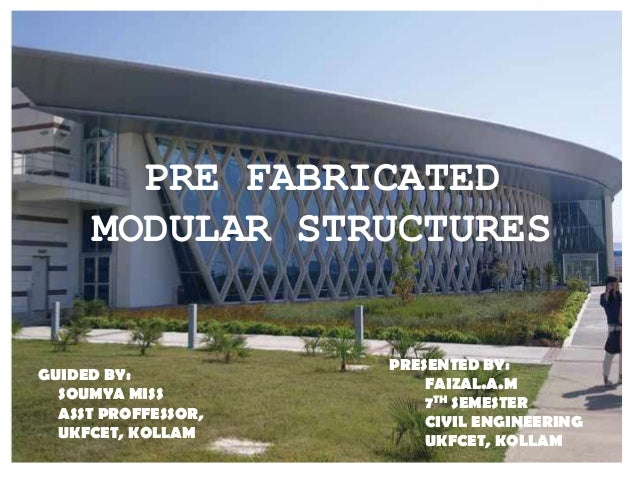 1 PRE FABRICATED MODULAR STRUCTURES GUIDED BY: SOUMYA MISS ASST PROFFESSOR, UKFCET, KOLLAM PRESENTED BY: FAIZAL.A.M 7TH SE...