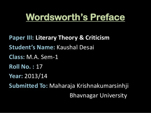 Wordsworth's Preface Paper III: Literary Theory & Criticism Student's Name: Kaushal Desai Class: M.A. Sem-1 Roll No. : 17 ...