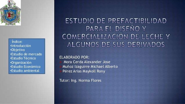 Índice: •Introducción •Objetivo •Estudio de mercado •Estudio Técnico •Organización •Estudio Económico •Estudio ambiental  ...
