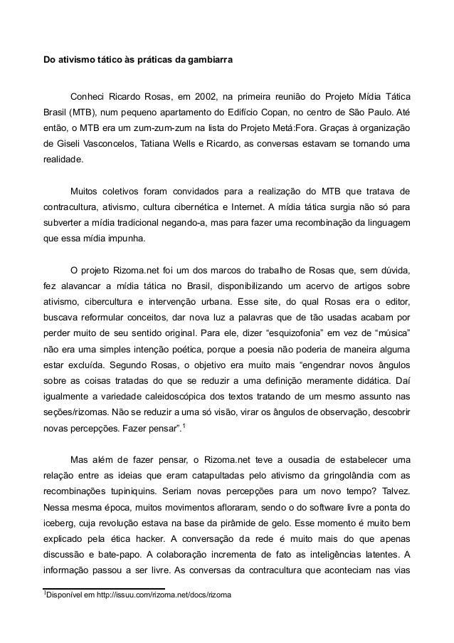 Do ativismo tático às práticas da gambiarra Conheci Ricardo Rosas, em 2002, na primeira reunião do Projeto Mídia Tática Br...