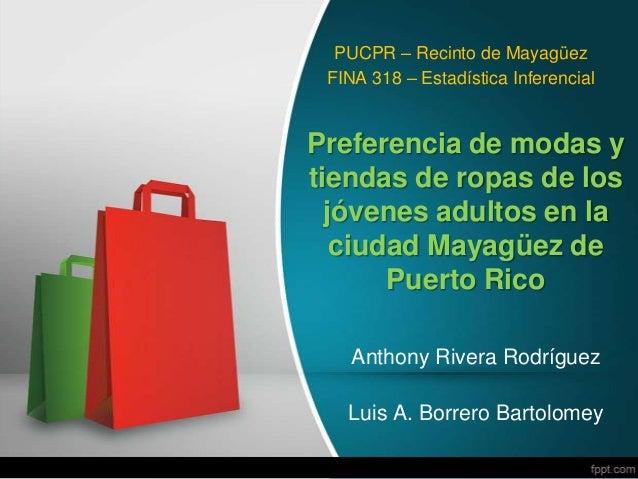 Preferencia de modas ytiendas de ropas de losjóvenes adultos en laciudad Mayagüez dePuerto RicoAnthony Rivera RodríguezLui...