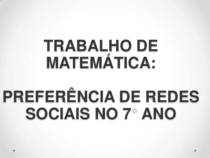 TRABALHO DE    MATEMÁTICA:PREFERÊNCIA DE REDES  SOCIAIS NO 7 ANO