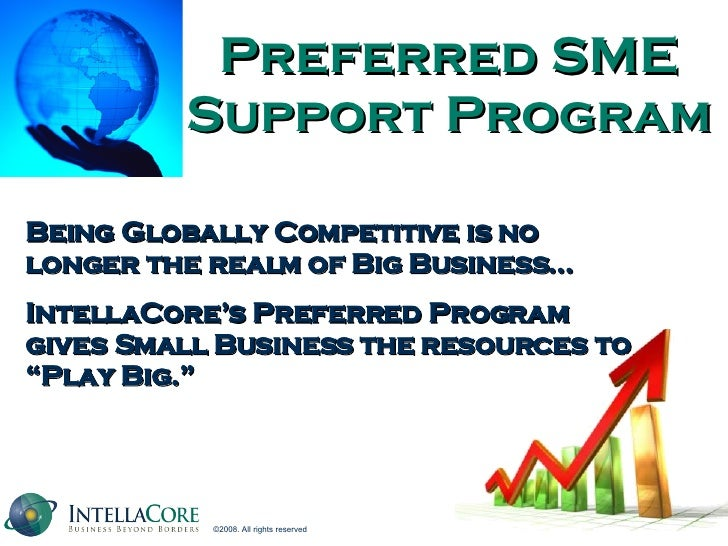 Preferred SME Support Program Being Globally Competitive is no longer the realm of Big Business… IntellaCore's Preferred P...