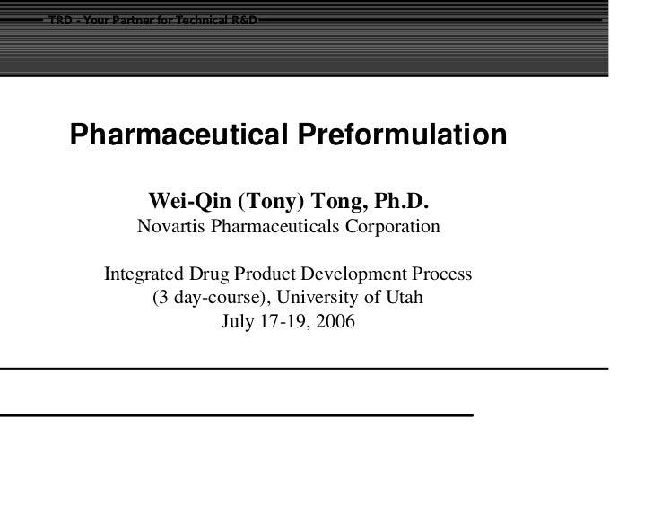 TRD - Your Partner for Technical R&D   Pharmaceutical Preformulation                 Wei-Qin (Tony) Tong, Ph.D.           ...