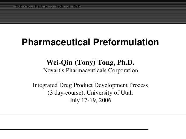 TRD - Your Partner for Technical R&D Pharmaceutical Preformulation Wei-Qin (Tony) Tong, Ph.D. Novartis Pharmaceuticals Cor...