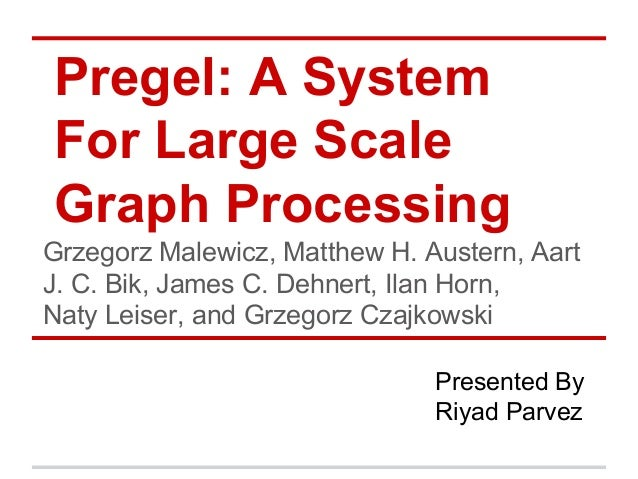 Pregel: A System For Large Scale Graph Processing