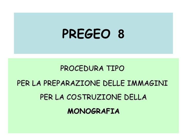 PREGEO   8 PROCEDURA TIPO  PER LA PREPARAZIONE DELLE IMMAGINI  PER LA COSTRUZIONE DELLA MONOGRAFIA