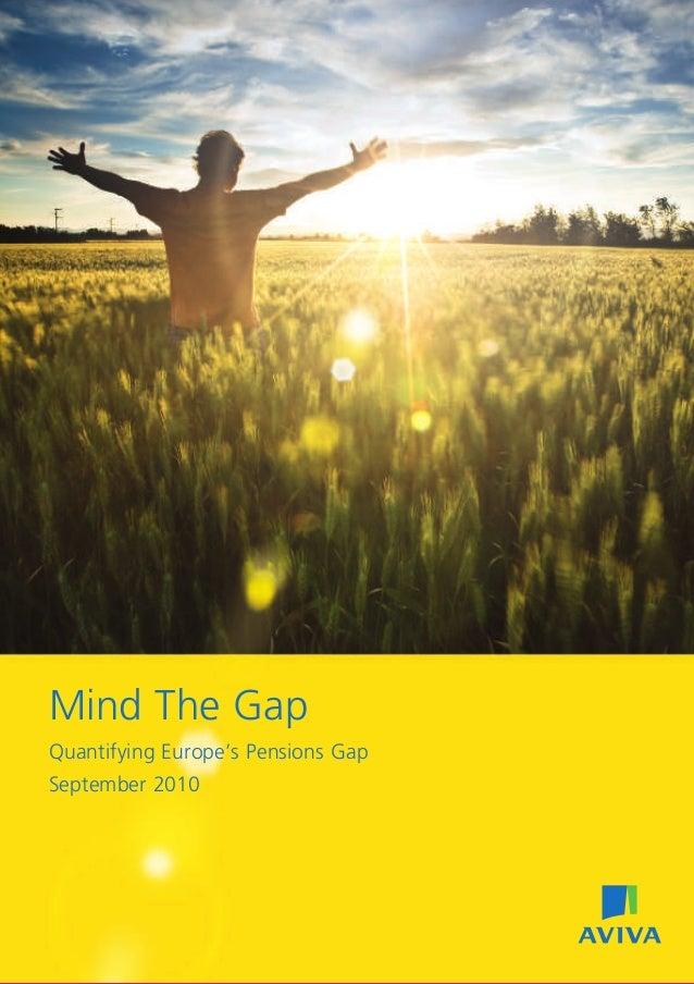 Mind The GapQuantifying Europe's Pensions GapSeptember 201028493 08/2010 © Aviva plcwww.aviva.comAbout Aviva• Aviva is the...