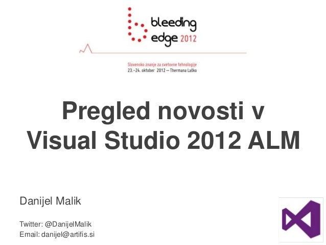 Pregled novosti v  Visual Studio 2012 ALMDanijel MalikTwitter: @DanijelMalikEmail: danijel@artifis.si