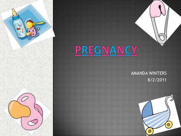 PREGNANCY<br />AMANDA WINTERS<br />8/2/2011<br />