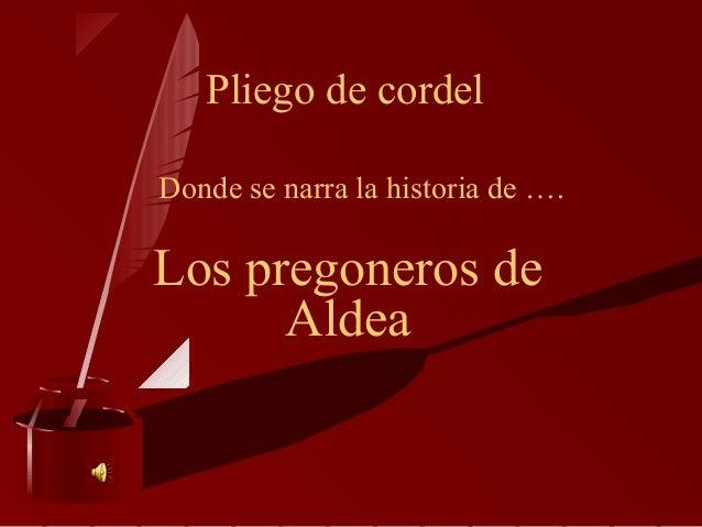 Pliego de cordelDonde se narra la historia de ….Los pregoneros de      Aldea