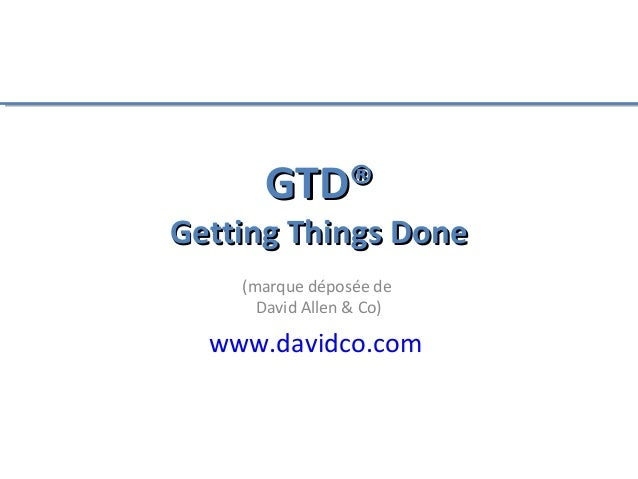 GTD®Getting Things Done    (marque déposée de      David Allen & Co)  www.davidco.com